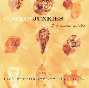 Cowboy Junkies - 200 More Miles - recorded at The Ontario Place Forum, Toronto