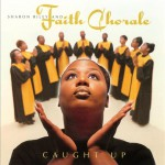 Sharon Riley and Faith Chorale - Caught Up