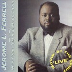 Jerome L. Ferrell - Movin' By the Spirit Live - recorded in Buffalo, NY