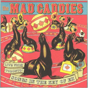 Mad Caddies - Songs in the Key of Eh -recorded at The Opera House, Toronto
