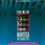 Manteca In Concert - Fire Me Up! - recorded at the Bathurst St. Theatre, Toronto