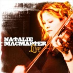 Natalie MacMaster Live - recorded at the Mississauga Living Arts Centre