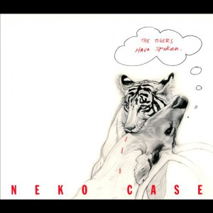Neko Case - The Tigers Have Spoken - Recorded at Schuba's In Chicago, Lee's Palace and The Matador in Toronto