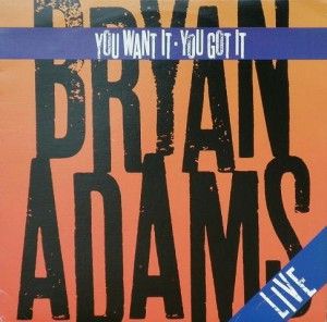 Bryan Adams - You Want It - You Got It Live - recorded at Casa Loma, Toronto - Mixed by Bob Clearmountain