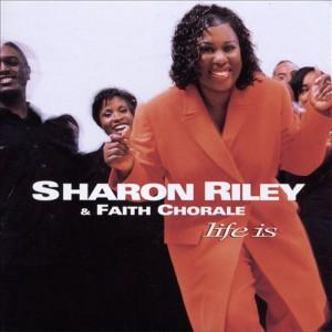 Sharon Riley & Faith Chorale - Life Is