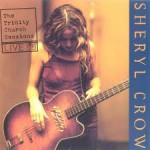 Sheryl Crow - The Trinity Church Sessions, Toronto