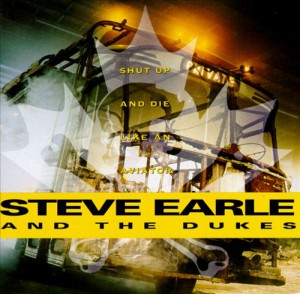 Steve Earle and the Dukes -  Shut Up and Die Like An Aviator - recorded at Centennial Hall in London and The Centre in the Square in Kitchener