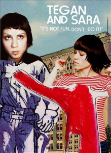 Tegan and Sara - If It's Not Fun, Don't Do It - recorded at The Phoenix Concert Theatre, Toronto