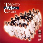 Toronto Mass Choir - Follow Him