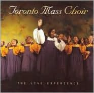 Toronto Mass Choir - The Live Experience